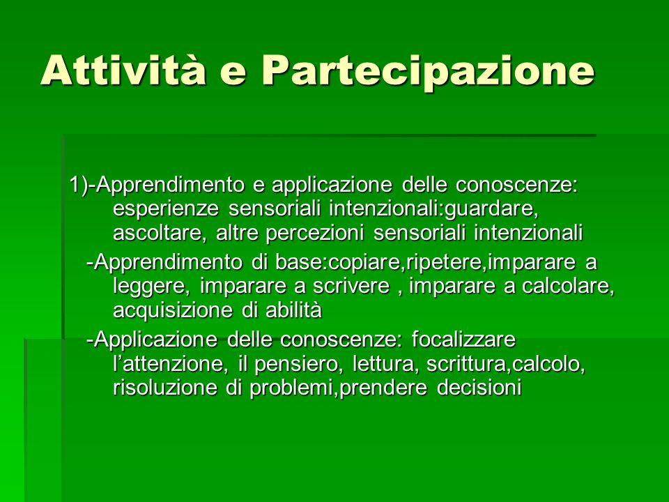 Attività e Partecipazione 1)-Apprendimento e applicazione delle conoscenze: esperienze sensoriali intenzionali:guardare, ascoltare, altre percezioni s