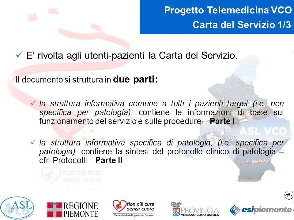 12 Progetto Telemedicina VCO Carta del Servizio 1/3 E' rivolta agli utenti-pazienti la Carta del Servizio. Il documento si struttura in due parti: la