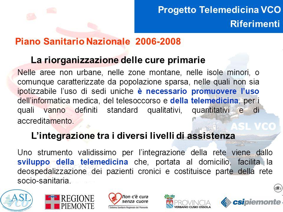 4 Progetto Telemedicina VCO Riferimenti Piano Sanitario Nazionale 2006-2008 La riorganizzazione delle cure primarie Nelle aree non urbane, nelle zone