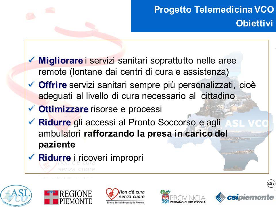 6 Progetto Telemedicina VCO Obiettivi Migliorare Migliorare i servizi sanitari soprattutto nelle aree remote (lontane dai centri di cura e assistenza)
