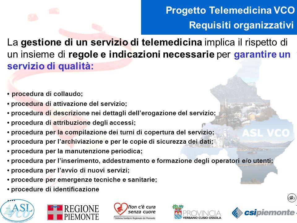 7 Progetto Telemedicina VCO Requisiti organizzativi La gestione di un servizio di telemedicina implica il rispetto di un insieme di regole e indicazio