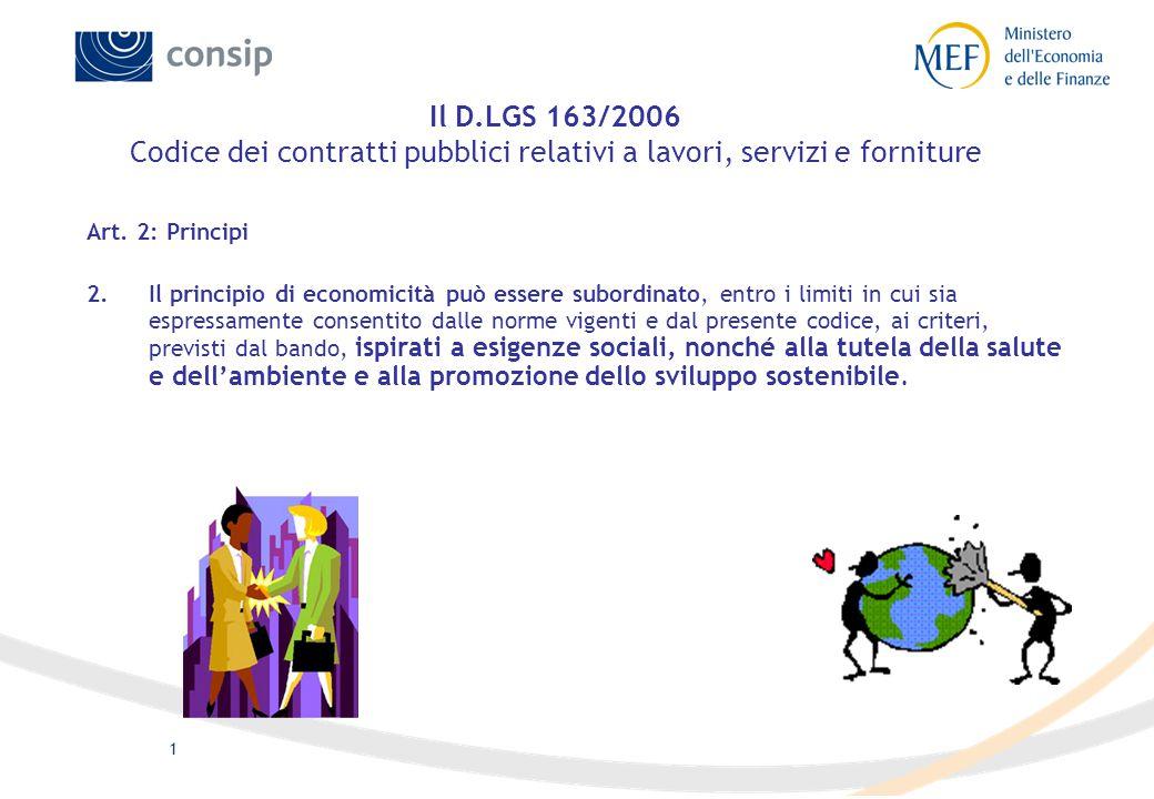 1 Il D.LGS 163/2006 Codice dei contratti pubblici relativi a lavori, servizi e forniture Art. 2: Principi 2.Il principio di economicità può essere sub