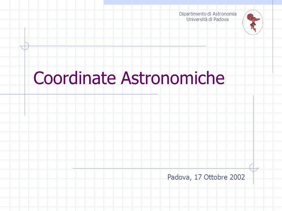 Coordinate Astronomiche Padova, 17 Ottobre 2002 Dipartimento di Astronomia Università di Padova