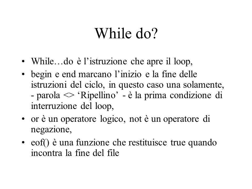 While do? While…do è l'istruzione che apre il loop, begin e end marcano l'inizio e la fine delle istruzioni del ciclo, in questo caso una solamente, -