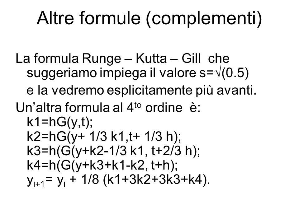 Altre formule (complementi) La formula Runge – Kutta – Gill che suggeriamo impiega il valore s=  (0.5) e la vedremo esplicitamente più avanti.