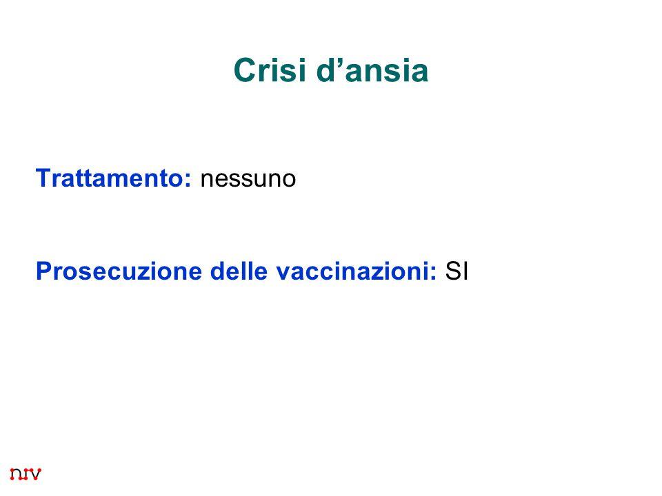 10 Trattamento: nessuno Prosecuzione delle vaccinazioni: SI Crisi d'ansia