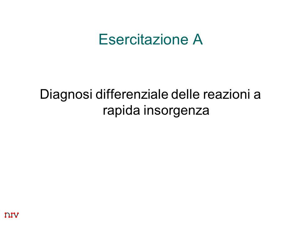 38 Esercitazione A Diagnosi differenziale delle reazioni a rapida insorgenza
