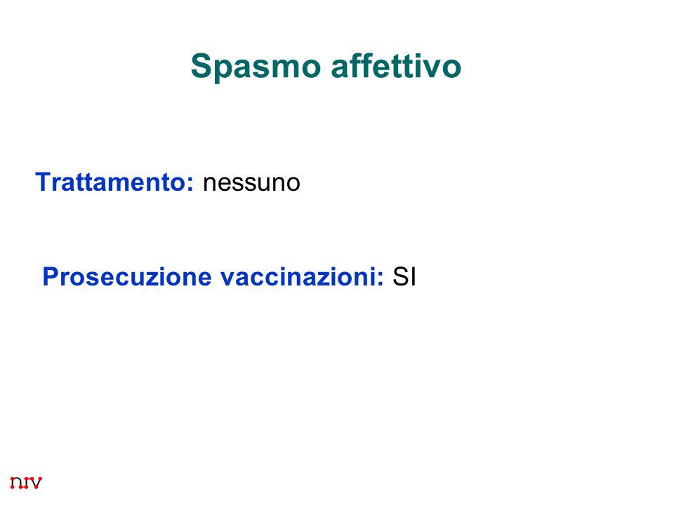 8 Spasmo affettivo Trattamento: nessuno Prosecuzione vaccinazioni: SI