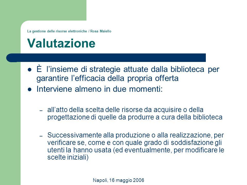 Napoli, 16 maggio 2006 La gestione delle risorse elettroniche / Rosa Maiello Valutazione È l'insieme di strategie attuate dalla biblioteca per garanti
