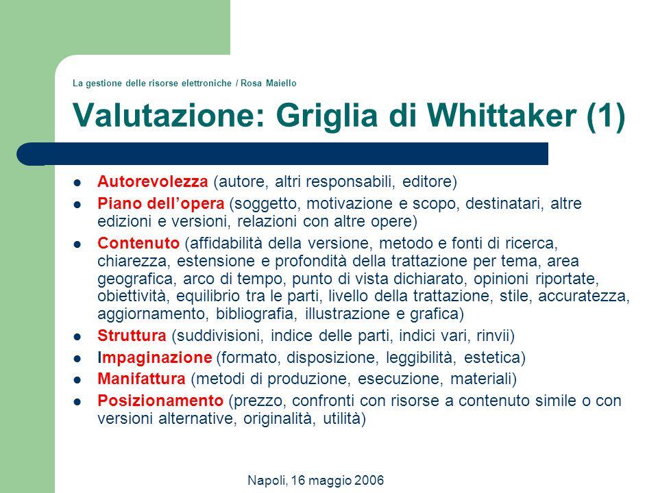 Napoli, 16 maggio 2006 La gestione delle risorse elettroniche / Rosa Maiello Valutazione: Griglia di Whittaker (1) Autorevolezza (autore, altri respon