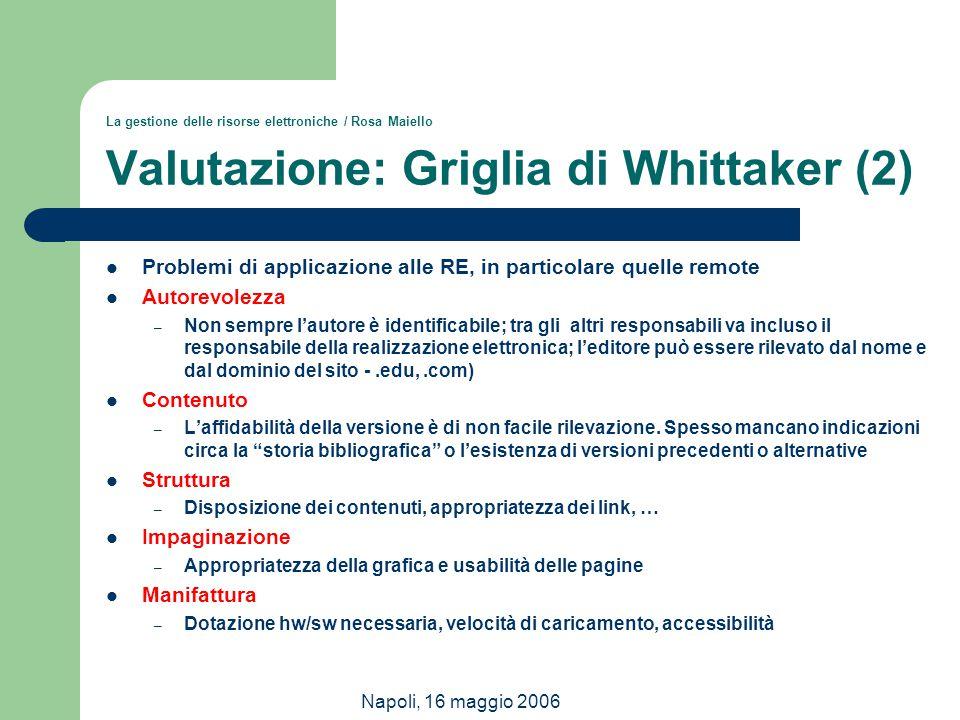 Napoli, 16 maggio 2006 La gestione delle risorse elettroniche / Rosa Maiello Valutazione: Griglia di Whittaker (2) Problemi di applicazione alle RE, i