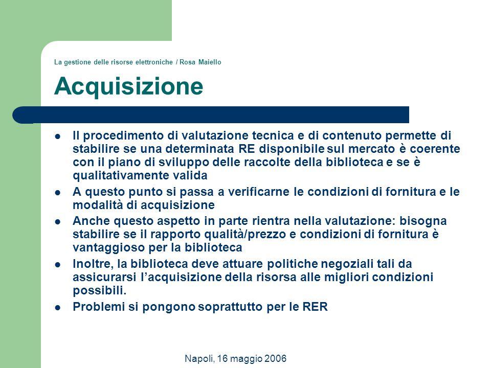 Napoli, 16 maggio 2006 La gestione delle risorse elettroniche / Rosa Maiello Acquisizione Il procedimento di valutazione tecnica e di contenuto permet