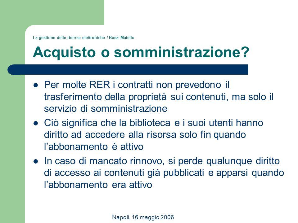 Napoli, 16 maggio 2006 La gestione delle risorse elettroniche / Rosa Maiello Acquisto o somministrazione? Per molte RER i contratti non prevedono il t