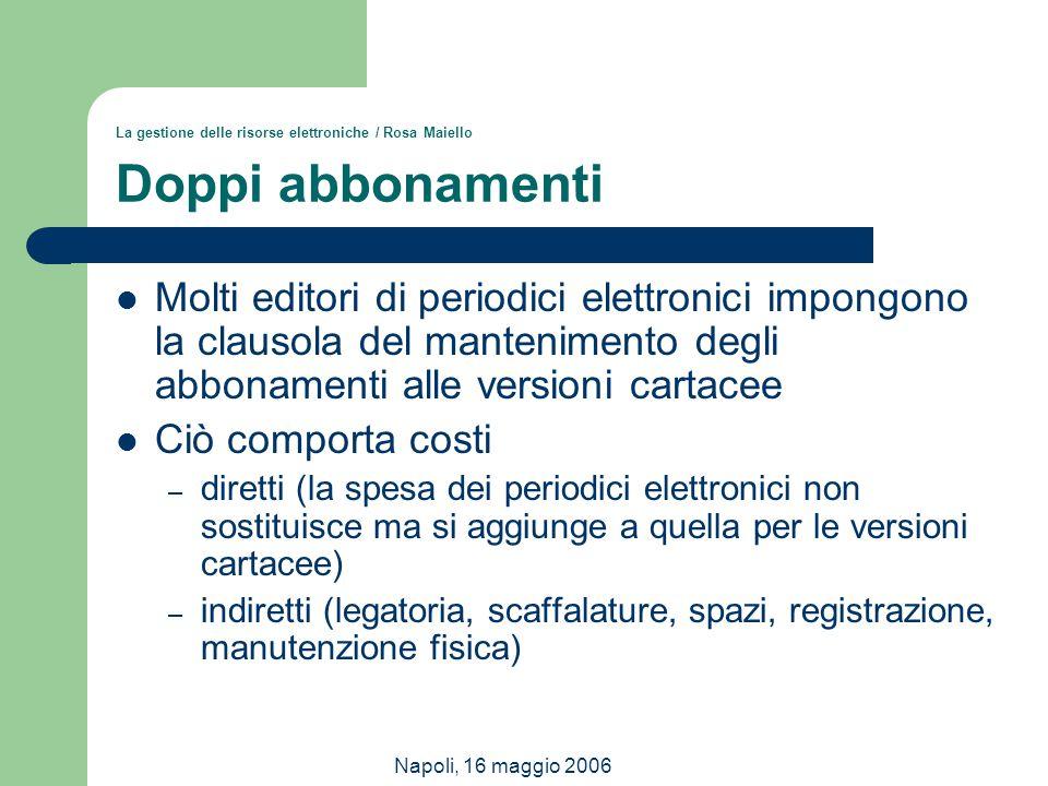Napoli, 16 maggio 2006 La gestione delle risorse elettroniche / Rosa Maiello Doppi abbonamenti Molti editori di periodici elettronici impongono la cla