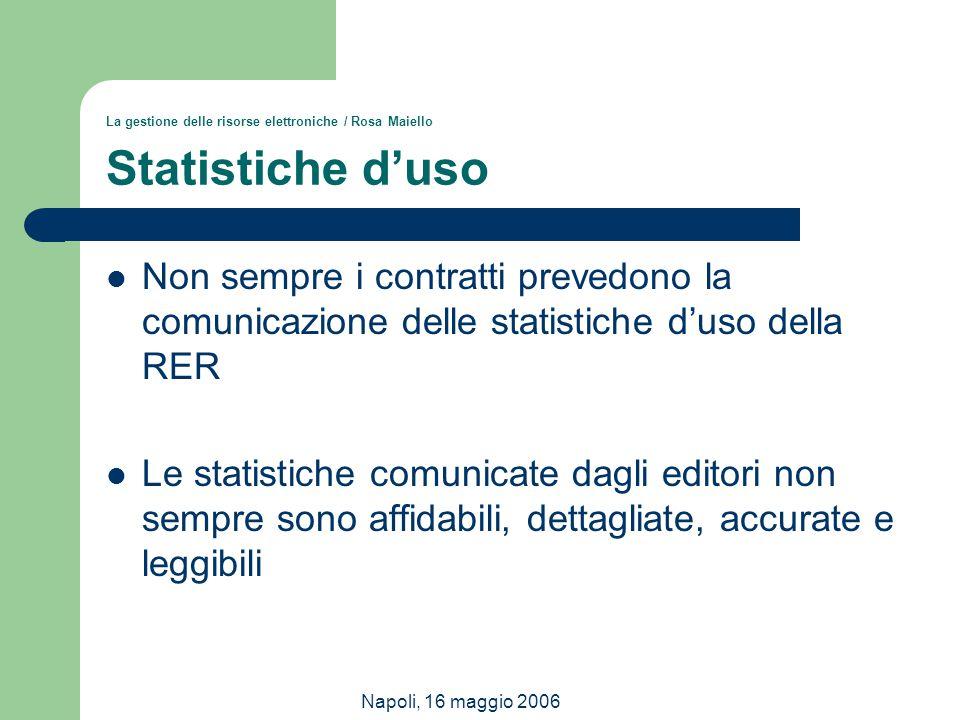 Napoli, 16 maggio 2006 La gestione delle risorse elettroniche / Rosa Maiello Statistiche d'uso Non sempre i contratti prevedono la comunicazione delle