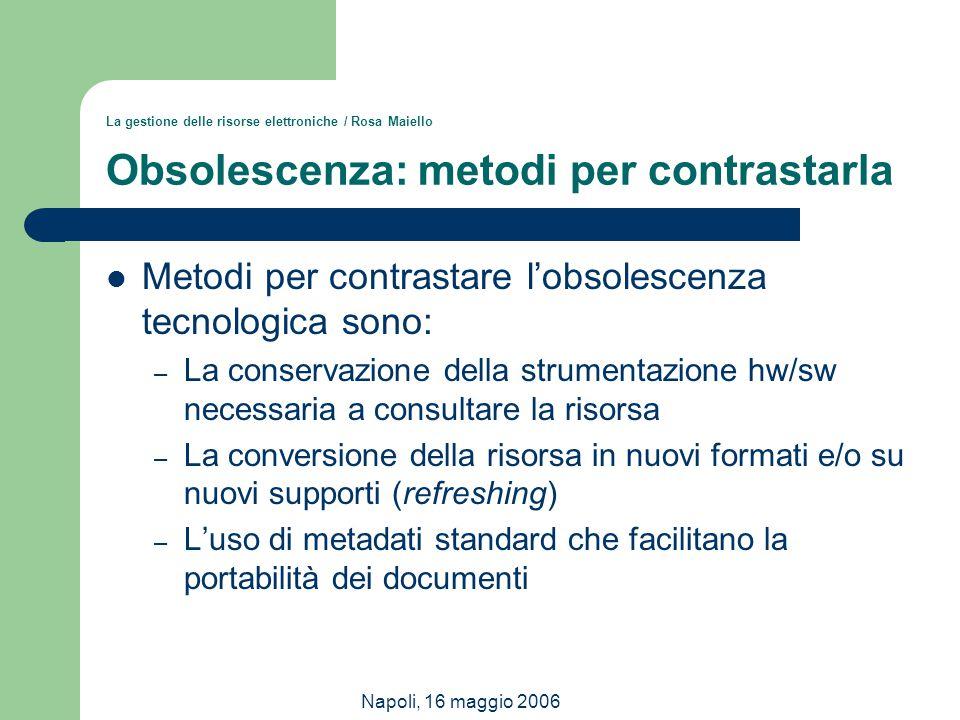 Napoli, 16 maggio 2006 La gestione delle risorse elettroniche / Rosa Maiello Obsolescenza: metodi per contrastarla Metodi per contrastare l'obsolescen
