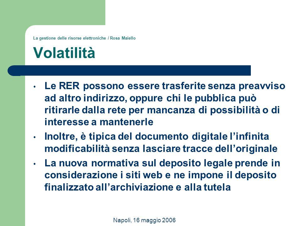 Napoli, 16 maggio 2006 La gestione delle risorse elettroniche / Rosa Maiello Volatilità Le RER possono essere trasferite senza preavviso ad altro indi