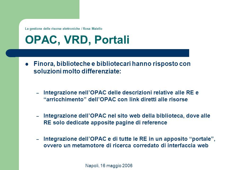 Napoli, 16 maggio 2006 La gestione delle risorse elettroniche / Rosa Maiello OPAC, VRD, Portali Finora, biblioteche e bibliotecari hanno risposto con