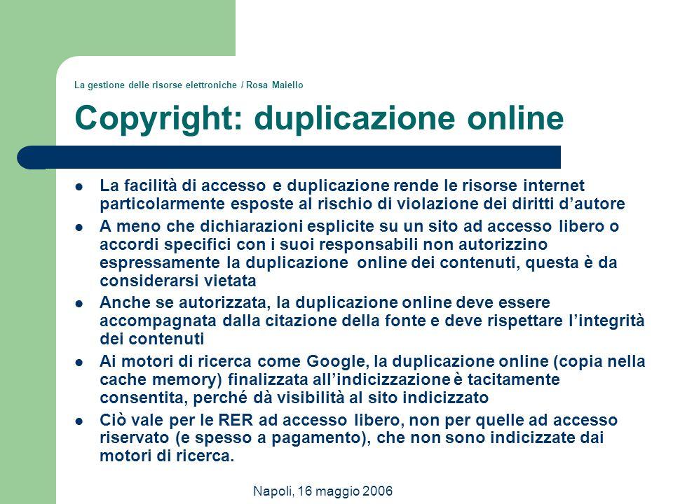 Napoli, 16 maggio 2006 La gestione delle risorse elettroniche / Rosa Maiello Copyright: duplicazione online La facilità di accesso e duplicazione rend