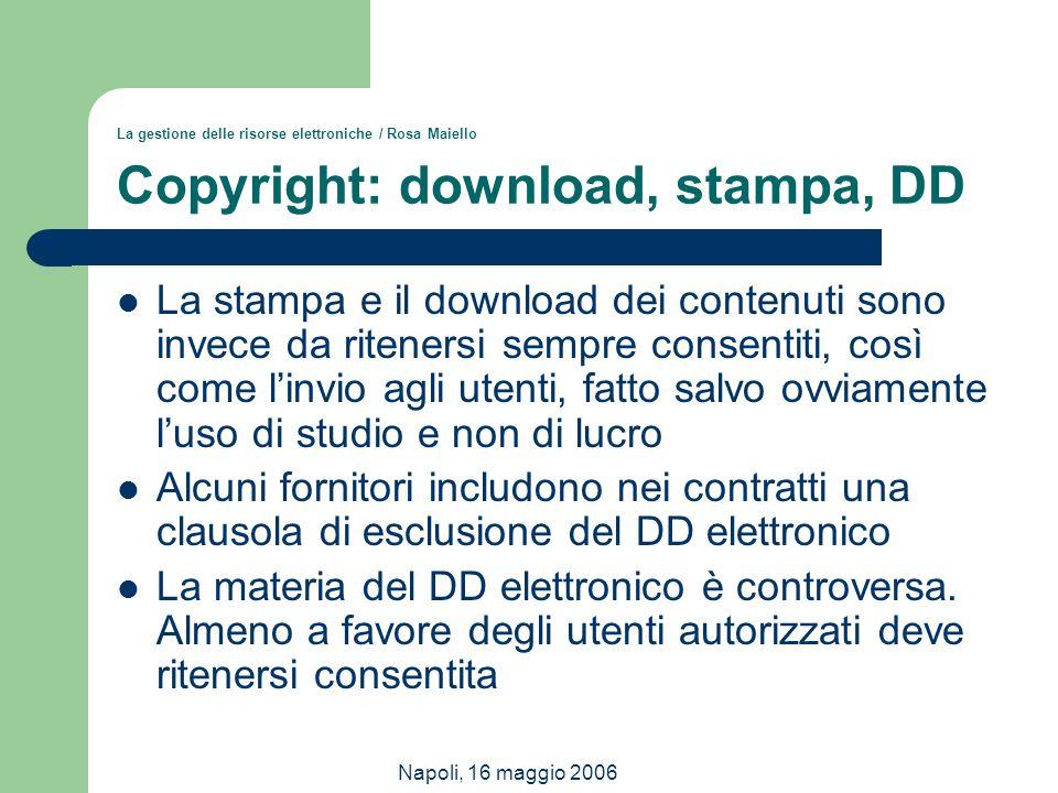 Napoli, 16 maggio 2006 La gestione delle risorse elettroniche / Rosa Maiello Copyright: download, stampa, DD La stampa e il download dei contenuti son
