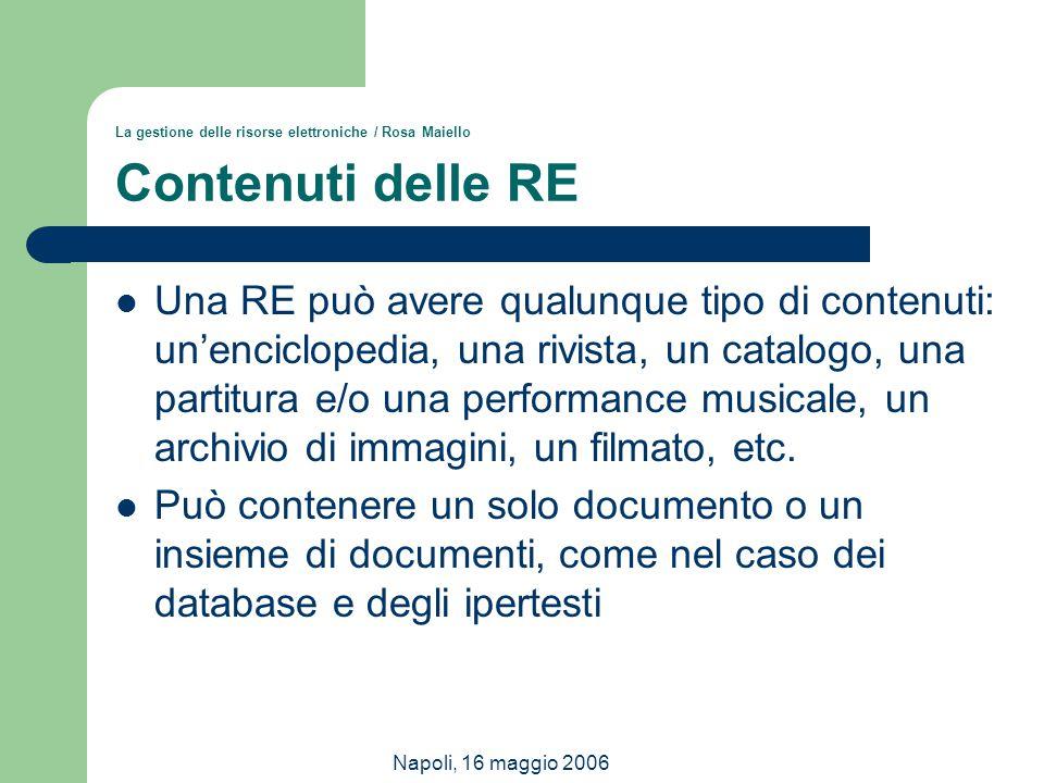 Napoli, 16 maggio 2006 La gestione delle risorse elettroniche / Rosa Maiello Contenuti delle RE Una RE può avere qualunque tipo di contenuti: un'encic