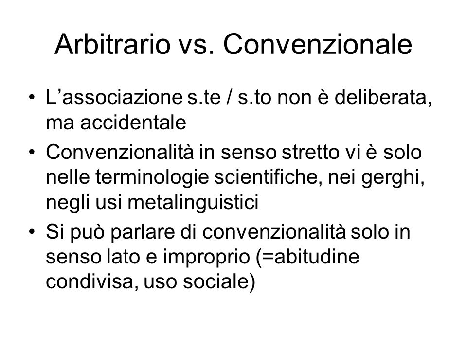 Arbitrario vs. Convenzionale L'associazione s.te / s.to non è deliberata, ma accidentale Convenzionalità in senso stretto vi è solo nelle terminologie