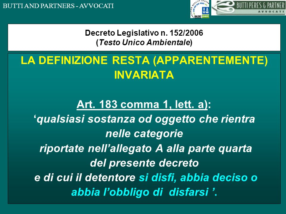 BUTTI AND PARTNERS - AVVOCATI Decreto Legislativo n. 152/2006 (Testo Unico Ambientale) LA DEFINIZIONE RESTA (APPARENTEMENTE) INVARIATA Art. 183 comma