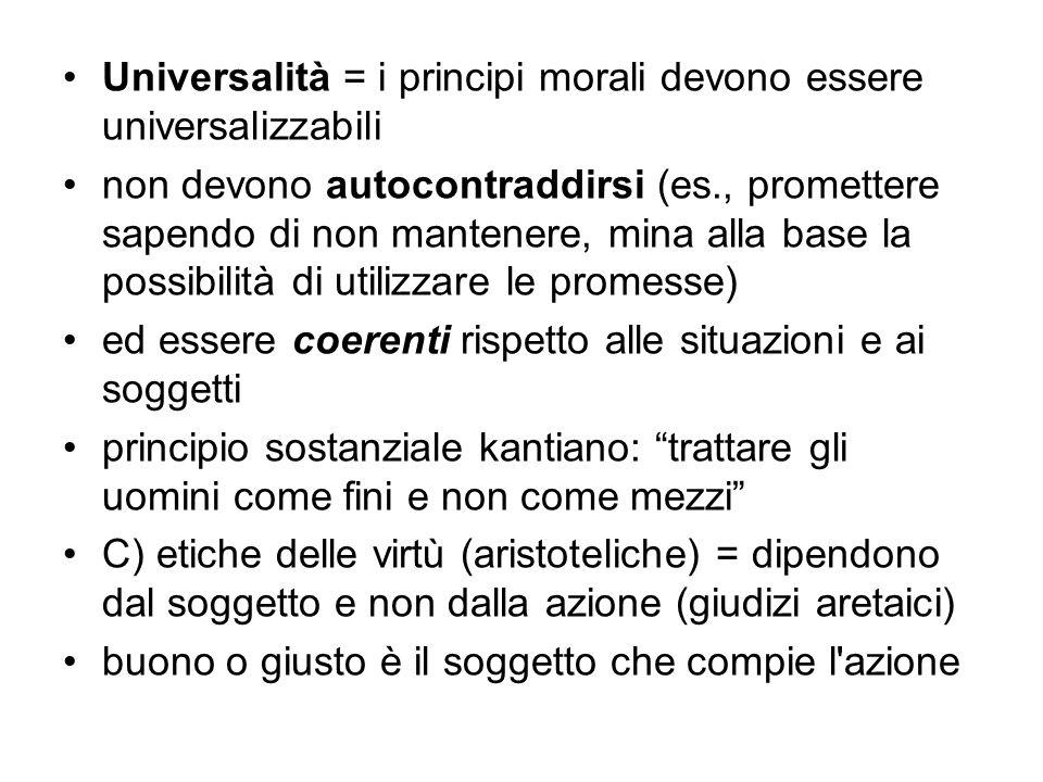 Universalità = i principi morali devono essere universalizzabili non devono autocontraddirsi (es., promettere sapendo di non mantenere, mina alla base