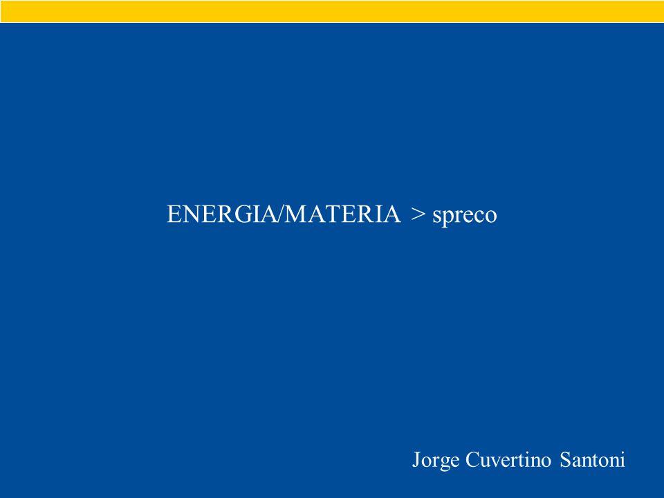 ENERGIA/MATERIA > spreco Jorge Cuvertino Santoni