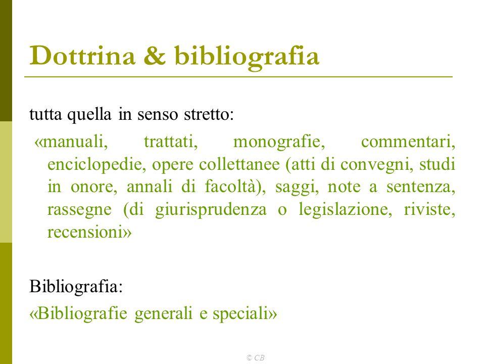 © CB Dottrina & bibliografia tutta quella in senso stretto: «manuali, trattati, monografie, commentari, enciclopedie, opere collettanee (atti di conve