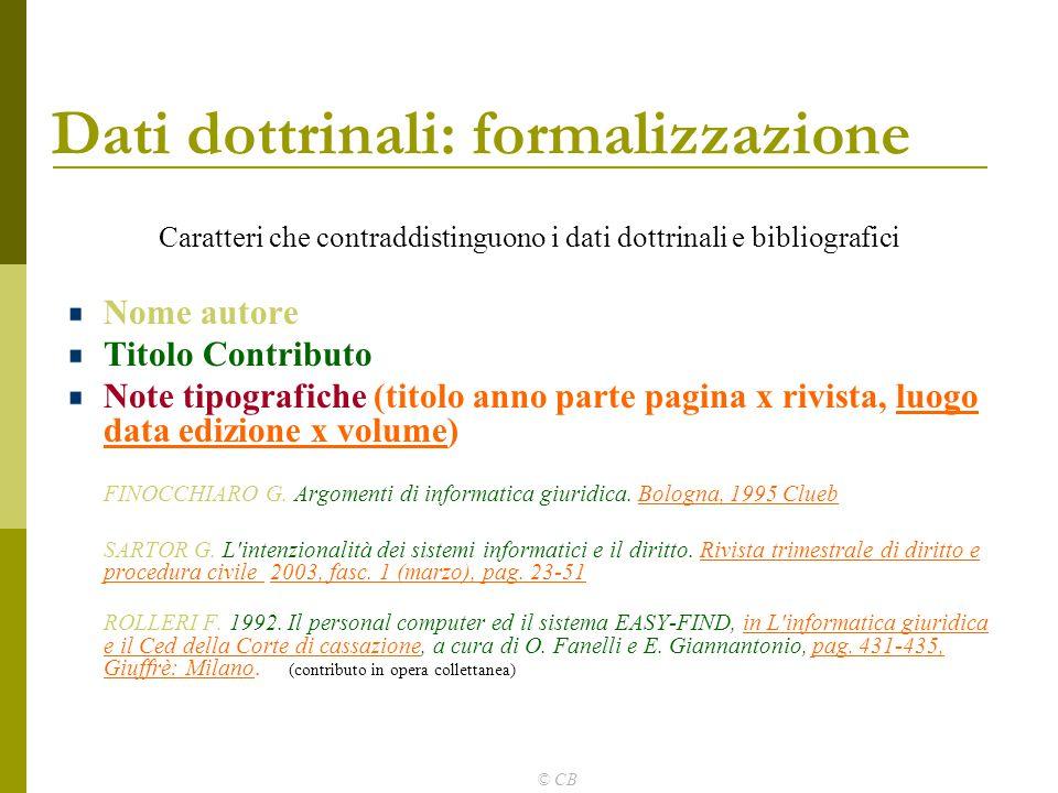 © CB Dati dottrinali: formalizzazione Caratteri che contraddistinguono i dati dottrinali e bibliografici Nome autore Titolo Contributo Note tipografic