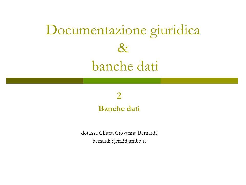 2 Banche dati dott.ssa Chiara Giovanna Bernardi bernardi@cirfid.unibo.it Documentazione giuridica & banche dati