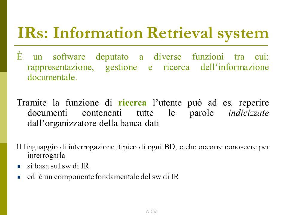 © CB IRs: Information Retrieval system È un software deputato a diverse funzioni tra cui: rappresentazione, gestione e ricerca dell'informazione docum