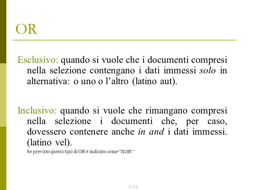 © CB OR Esclusivo: quando si vuole che i documenti compresi nella selezione contengano i dati immessi solo in alternativa: o uno o l'altro (latino aut
