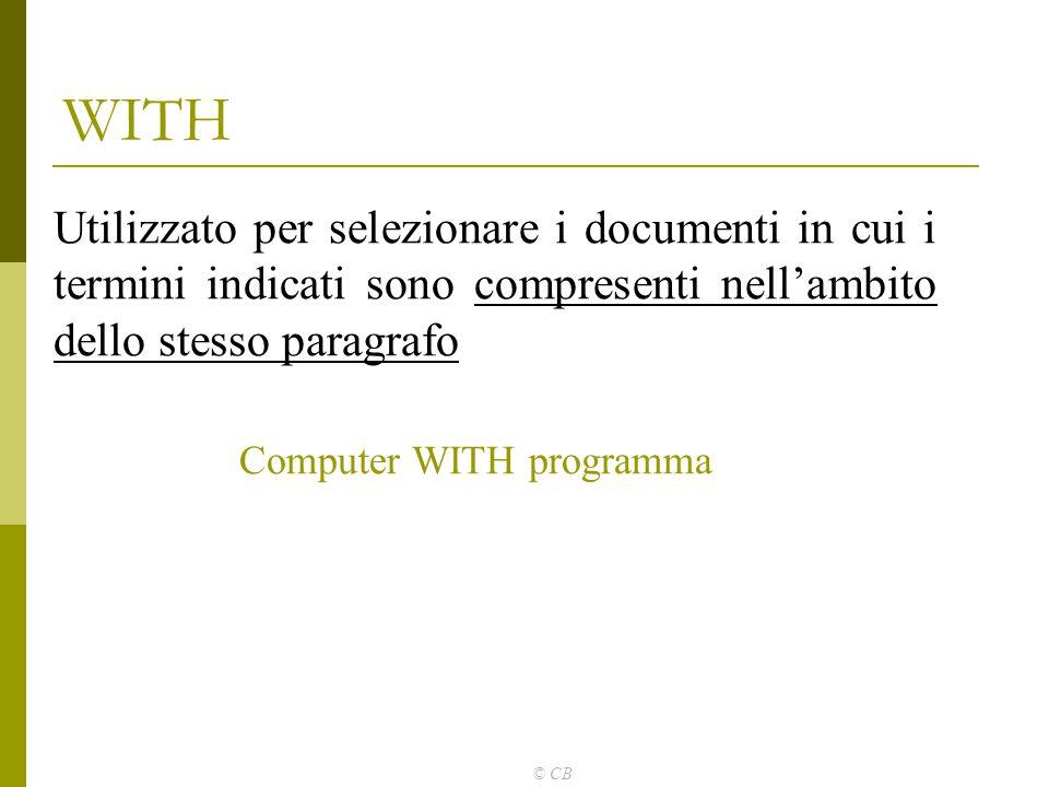 © CB WITH Utilizzato per selezionare i documenti in cui i termini indicati sono compresenti nell'ambito dello stesso paragrafo Computer WITH programma