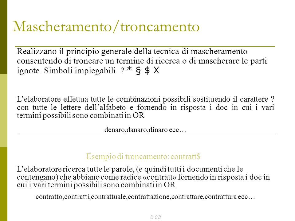 © CB Mascheramento/troncamento Realizzano il principio generale della tecnica di mascheramento consentendo di troncare un termine di ricerca o di masc