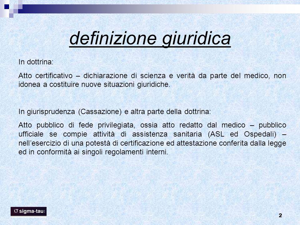 2 definizione giuridica In dottrina: Atto certificativo – dichiarazione di scienza e verità da parte del medico, non idonea a costituire nuove situazi