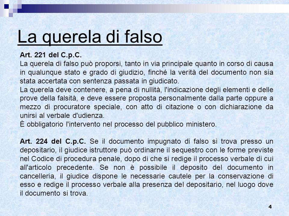 4 La querela di falso Art. 221 del C.p.C. La querela di falso può proporsi, tanto in via principale quanto in corso di causa in qualunque stato e grad