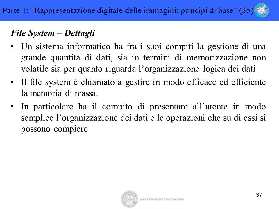 """37 Parte 1: """"Rappresentazione digitale delle immagini: principi di base"""" (35) File System – Dettagli Un sistema informatico ha fra i suoi compiti la g"""