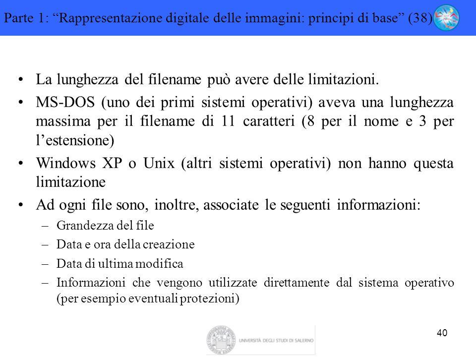 """40 Parte 1: """"Rappresentazione digitale delle immagini: principi di base"""" (38) La lunghezza del filename può avere delle limitazioni. MS-DOS (uno dei p"""