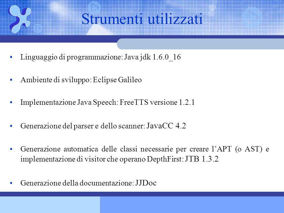 Strumenti utilizzati Linguaggio di programmazione: Java jdk 1.6.0_16 Ambiente di sviluppo: Eclipse Galileo Implementazione Java Speech: FreeTTS versio