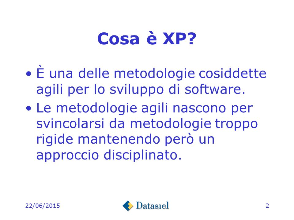 22/06/20152 Cosa è XP.È una delle metodologie cosiddette agili per lo sviluppo di software.