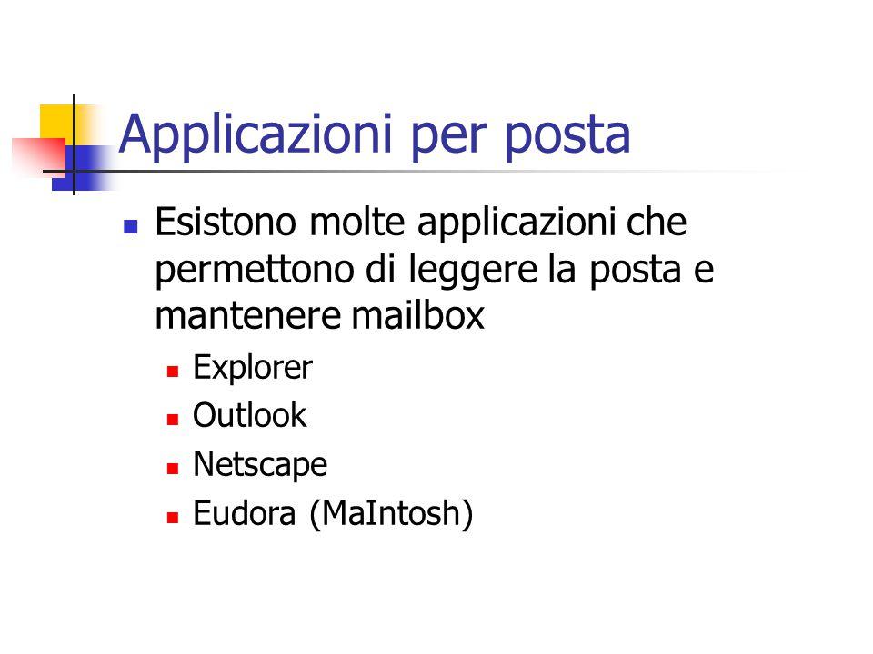 Applicazioni per posta Esistono molte applicazioni che permettono di leggere la posta e mantenere mailbox Explorer Outlook Netscape Eudora (MaIntosh)