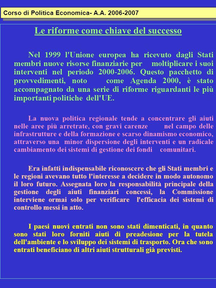 Le riforme come chiave del successo Nel 1999 l Unione europea ha ricevuto dagli Stati membri nuove risorse finanziarie per moltiplicare i suoi interventi nel periodo 2000-2006.