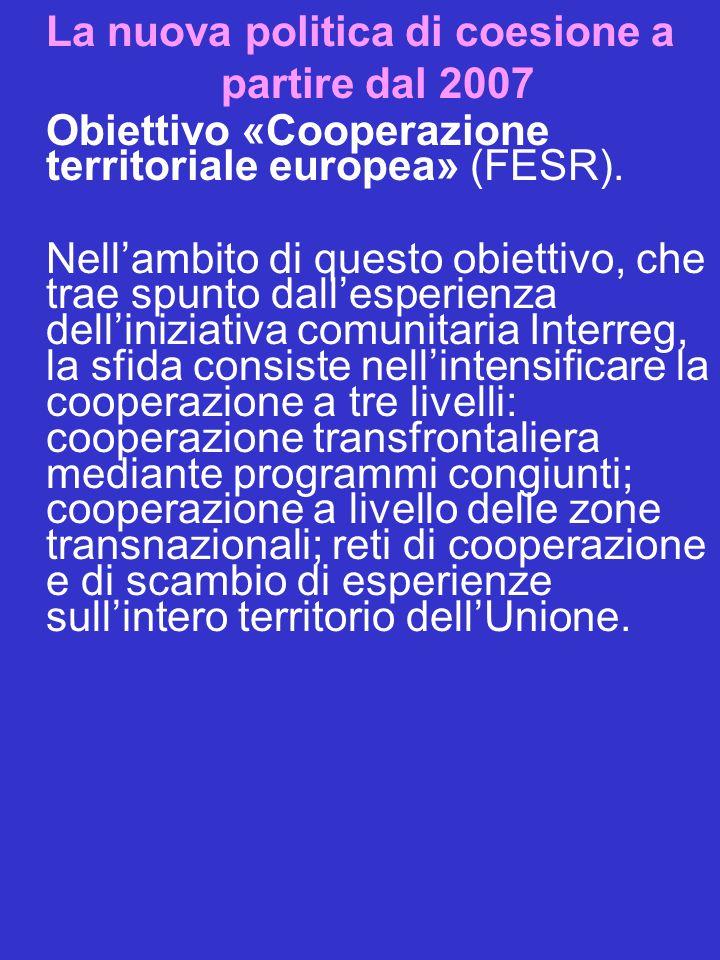 La nuova politica di coesione a partire dal 2007 Obiettivo «Cooperazione territoriale europea» (FESR).