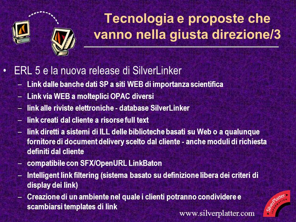 www.silverplatter.com Tecnologia e proposte che vanno nella giusta direzione/4 E ancora: strumenti che permetteranno ai clienti di 'pubblicare' contenuti locali e renderli ricercabili nello stesso ambiente e con le stesse modalità delle altre banche dati SilverPlatter … l'autore editore di se stesso.