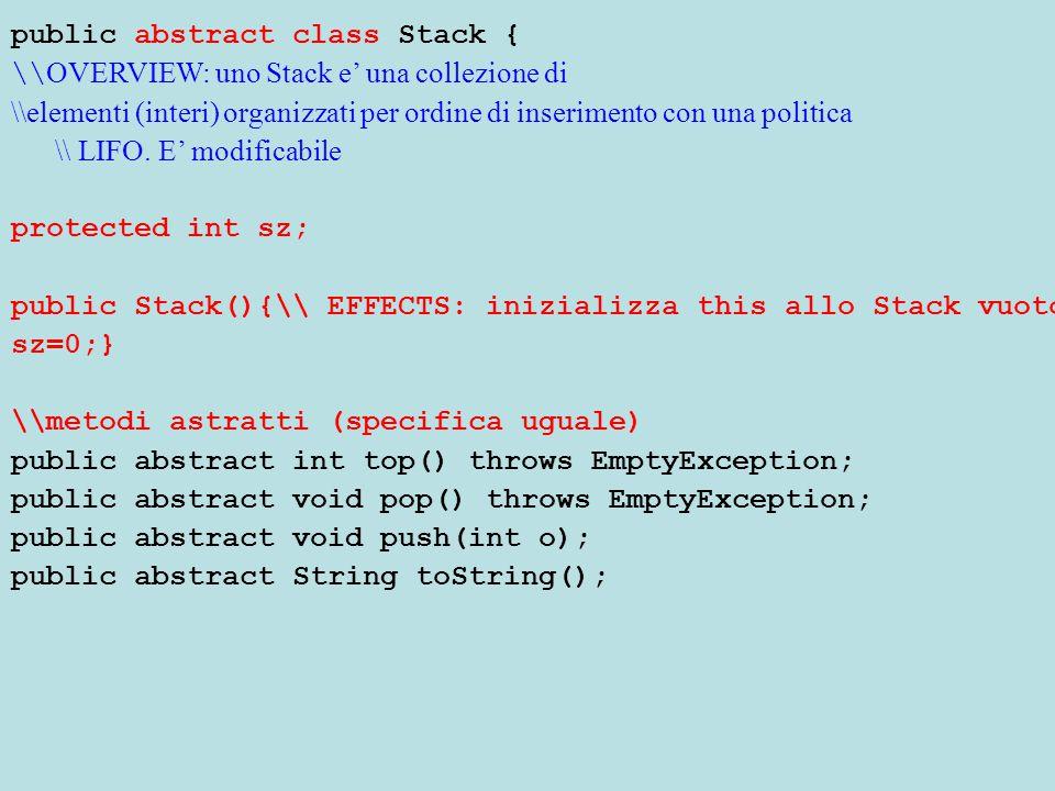 public abstract class Stack { \\ OVERVIEW: uno Stack e' una collezione di \\elementi (interi) organizzati per ordine di inserimento con una politica \\ LIFO.