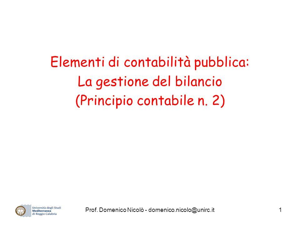 Prof. Domenico Nicolò - domenico.nicolo@unirc.it1 Elementi di contabilità pubblica: La gestione del bilancio (Principio contabile n. 2)