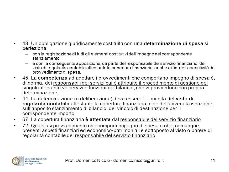 Prof. Domenico Nicolò - domenico.nicolo@unirc.it11 43. Un'obbligazione giuridicamente costituita con una determinazione di spesa si perfeziona: –con l