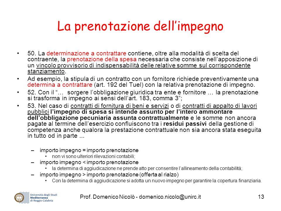 Prof. Domenico Nicolò - domenico.nicolo@unirc.it13 La prenotazione dell'impegno 50. La determinazione a contrattare contiene, oltre alla modalità di s